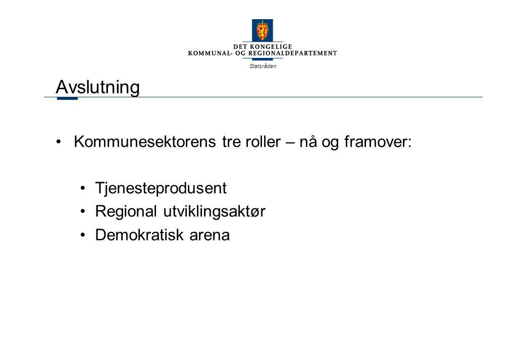Statsråden Avslutning Kommunesektorens tre roller – nå og framover: Tjenesteprodusent Regional utviklingsaktør Demokratisk arena