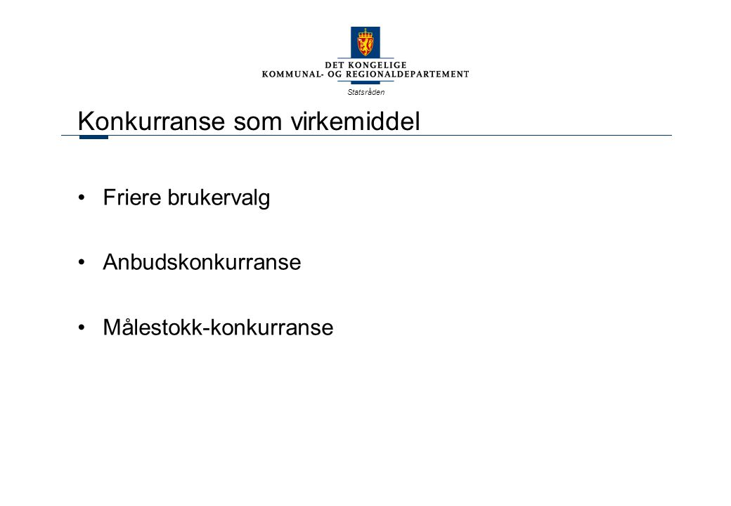 Statsråden Konkurranse som virkemiddel Friere brukervalg Anbudskonkurranse Målestokk-konkurranse