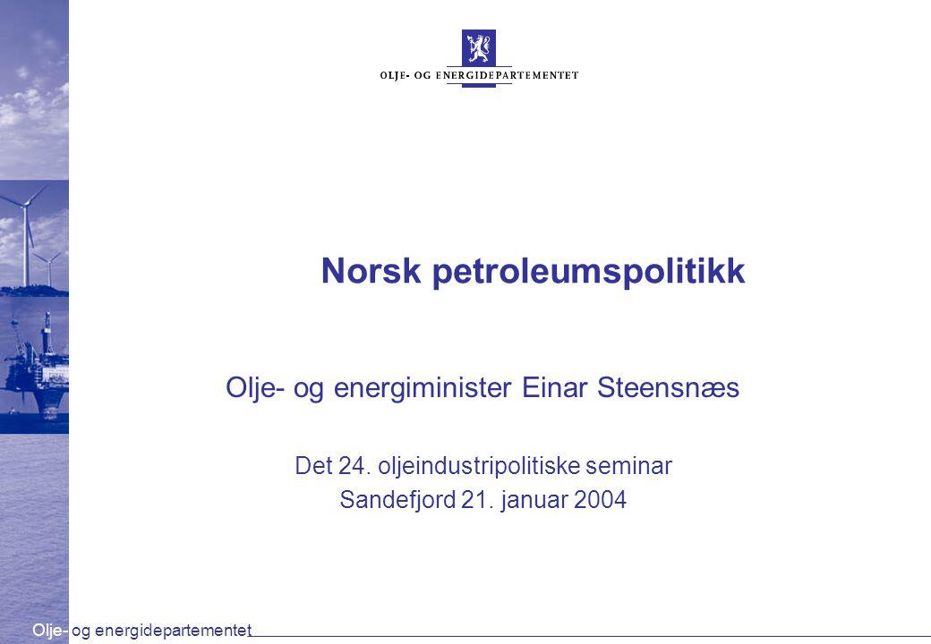 Olje- og energidepartementet Norsk petroleumspolitikk Olje- og energiminister Einar Steensnæs Det 24. oljeindustripolitiske seminar Sandefjord 21. jan