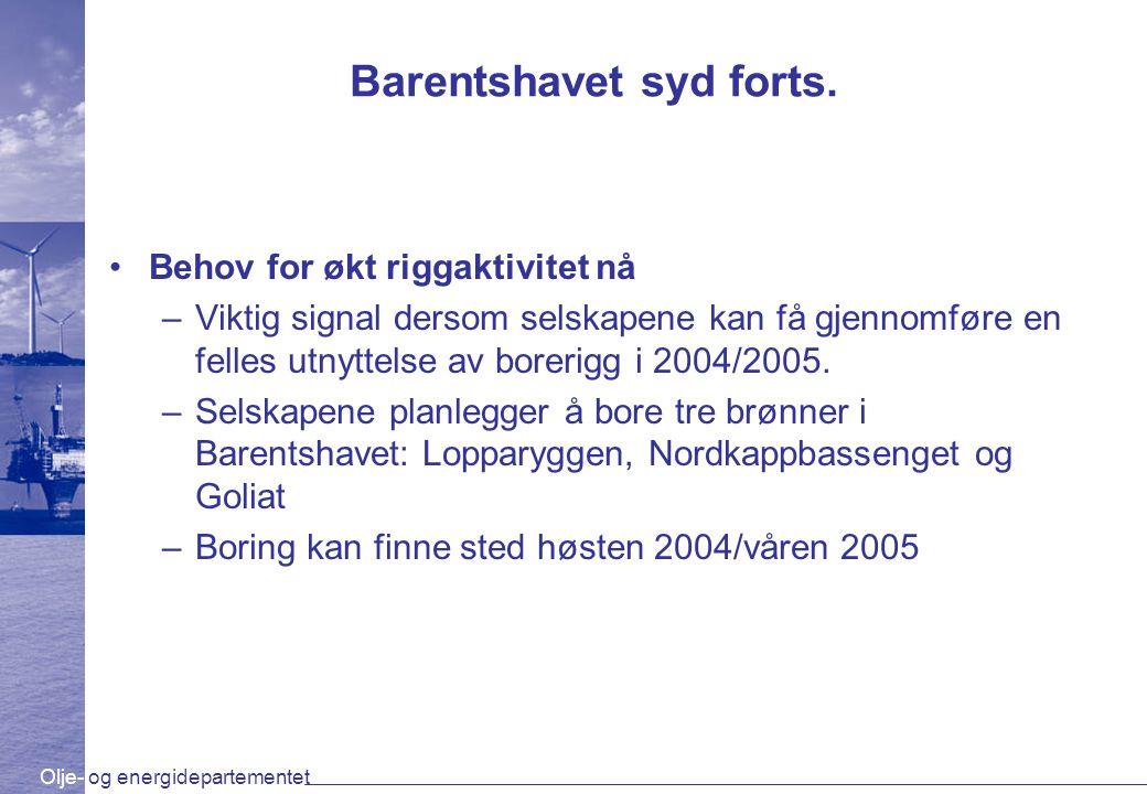 Olje- og energidepartementet Barentshavet syd forts. Behov for økt riggaktivitet nå –Viktig signal dersom selskapene kan få gjennomføre en felles utny