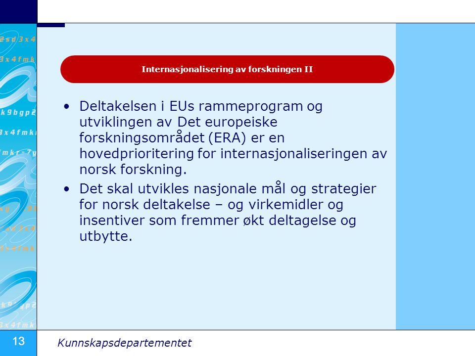 13 Kunnskapsdepartementet Deltakelsen i EUs rammeprogram og utviklingen av Det europeiske forskningsområdet (ERA) er en hovedprioritering for internasjonaliseringen av norsk forskning.