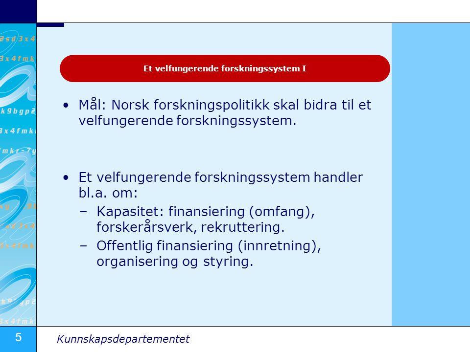 5 Kunnskapsdepartementet Mål: Norsk forskningspolitikk skal bidra til et velfungerende forskningssystem. Et velfungerende forskningssystem handler bl.
