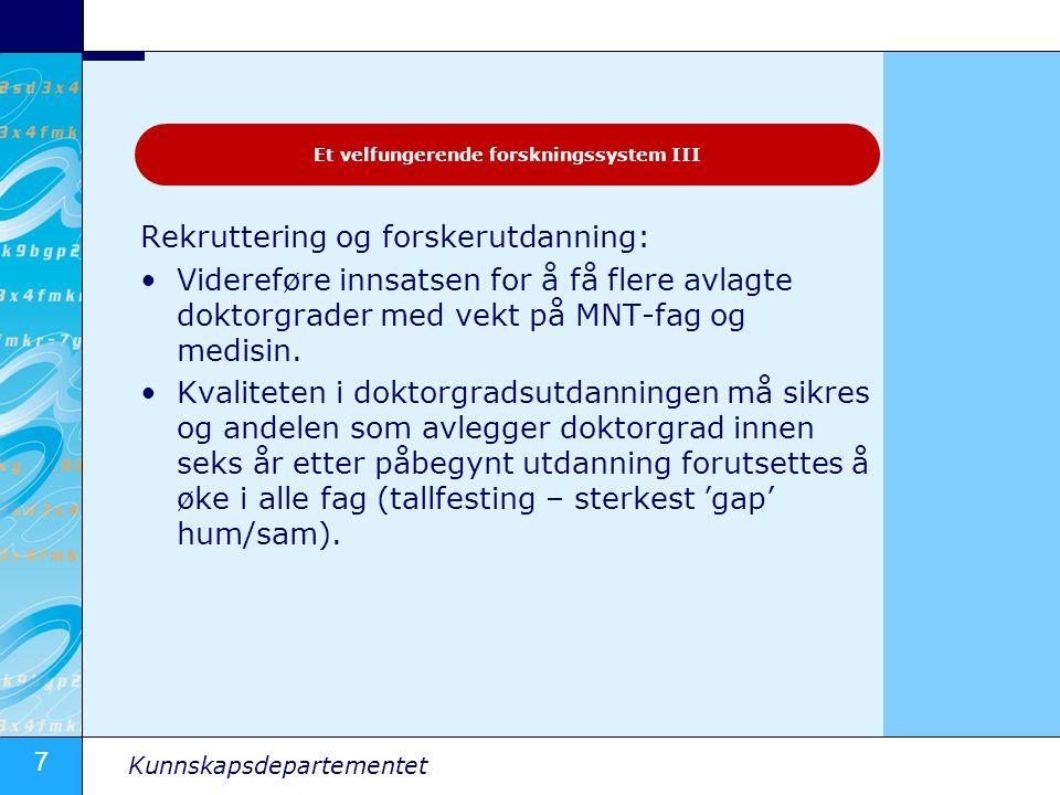 7 Kunnskapsdepartementet Rekruttering og forskerutdanning: Videreføre innsatsen for å få flere avlagte doktorgrader med vekt på MNT-fag og medisin. Kv