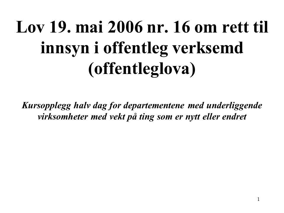 1 Lov 19. mai 2006 nr. 16 om rett til innsyn i offentleg verksemd (offentleglova) Kursopplegg halv dag for departementene med underliggende virksomhet
