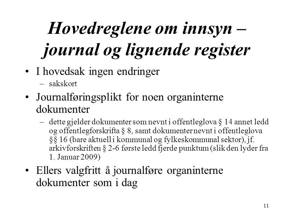11 Hovedreglene om innsyn – journal og lignende register I hovedsak ingen endringer –sakskort Journalføringsplikt for noen organinterne dokumenter –de