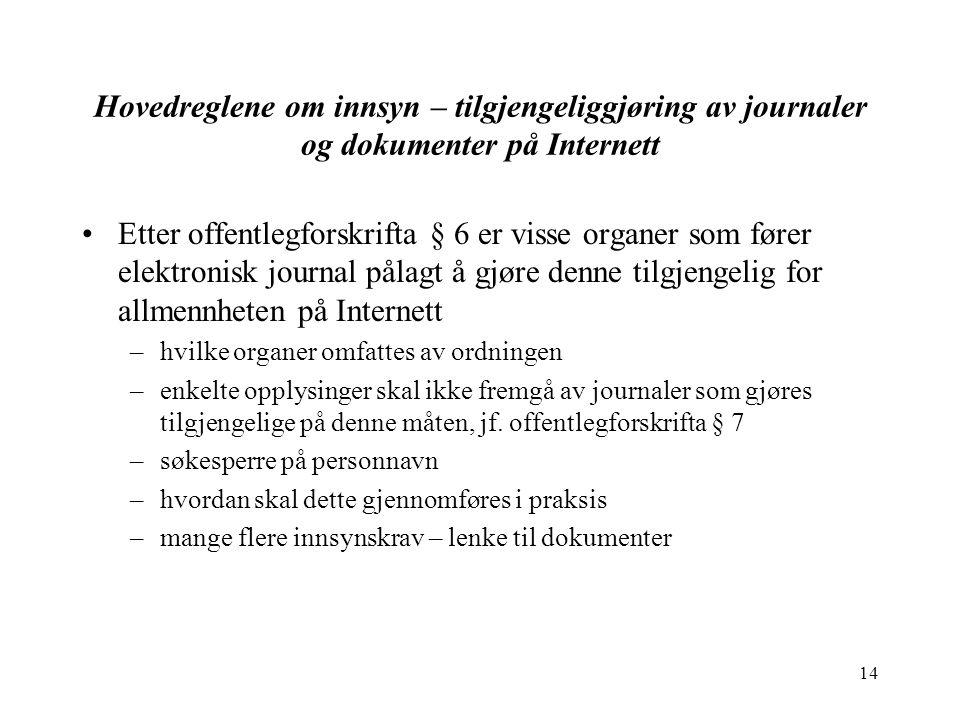 14 Hovedreglene om innsyn – tilgjengeliggjøring av journaler og dokumenter på Internett Etter offentlegforskrifta § 6 er visse organer som fører elekt