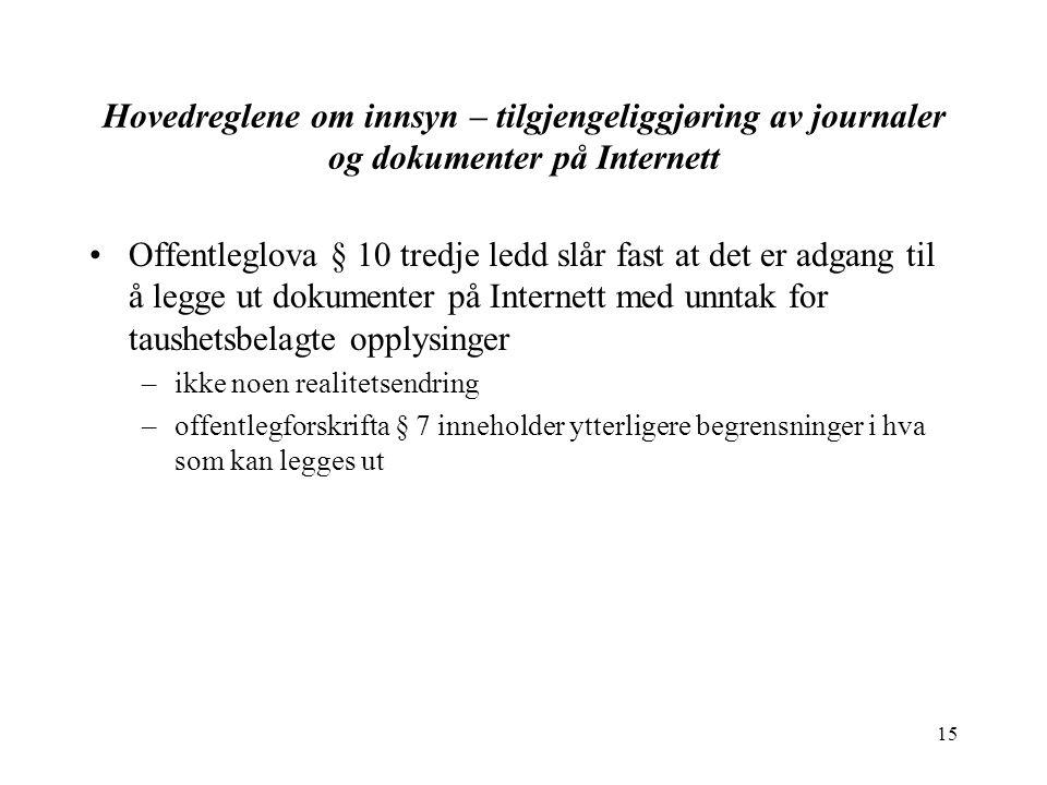 15 Hovedreglene om innsyn – tilgjengeliggjøring av journaler og dokumenter på Internett Offentleglova § 10 tredje ledd slår fast at det er adgang til