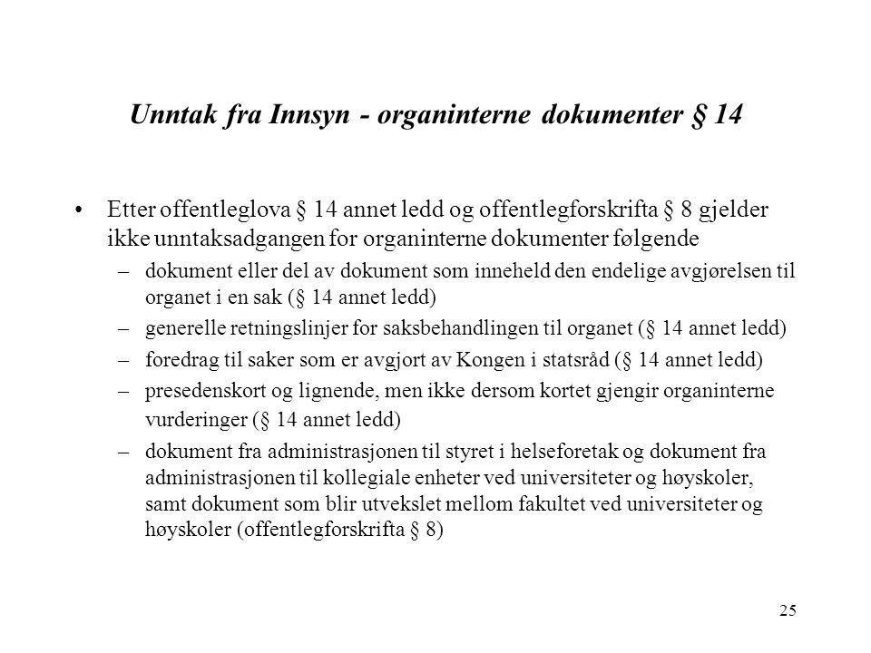 25 Unntak fra Innsyn - organinterne dokumenter § 14 Etter offentleglova § 14 annet ledd og offentlegforskrifta § 8 gjelder ikke unntaksadgangen for or