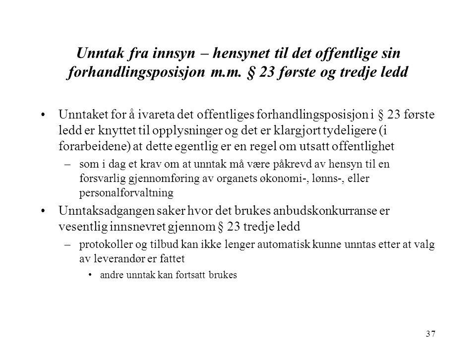 37 Unntak fra innsyn – hensynet til det offentlige sin forhandlingsposisjon m.m. § 23 første og tredje ledd Unntaket for å ivareta det offentliges for