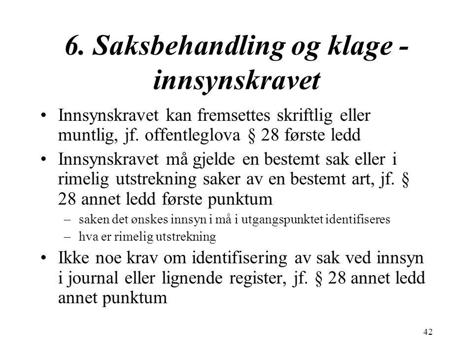 42 6. Saksbehandling og klage - innsynskravet Innsynskravet kan fremsettes skriftlig eller muntlig, jf. offentleglova § 28 første ledd Innsynskravet m