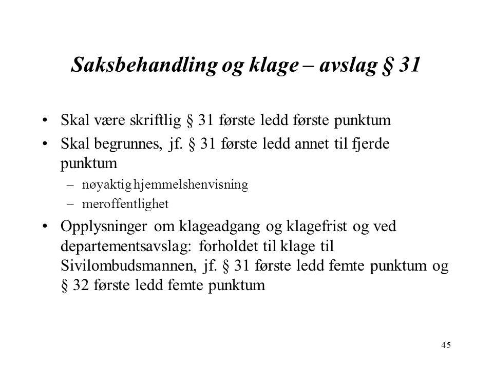 45 Saksbehandling og klage – avslag § 31 Skal være skriftlig § 31 første ledd første punktum Skal begrunnes, jf. § 31 første ledd annet til fjerde pun