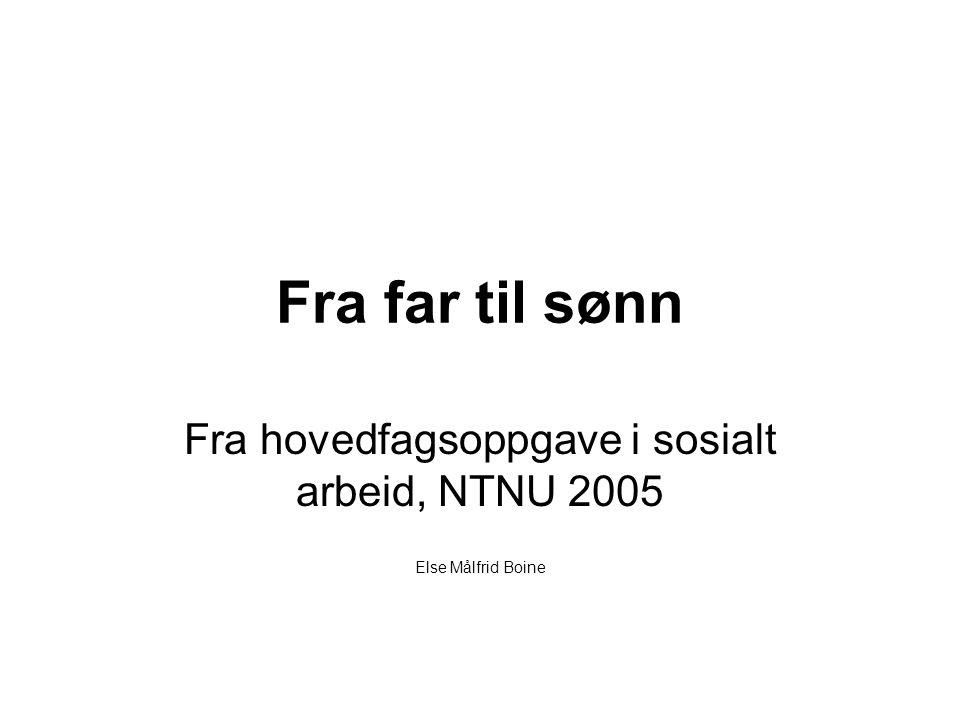 Fra far til sønn Fra hovedfagsoppgave i sosialt arbeid, NTNU 2005 Else Målfrid Boine