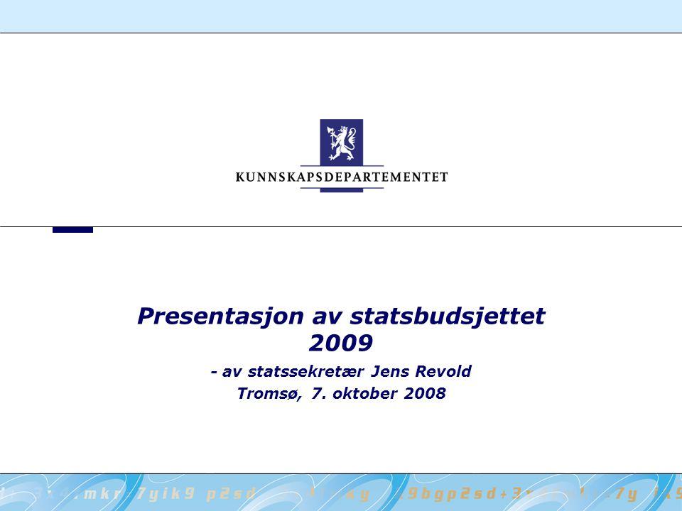 Presentasjon av statsbudsjettet 2009 - av statssekretær Jens Revold Tromsø, 7. oktober 2008