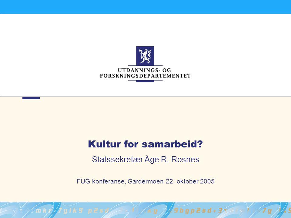 Kultur for samarbeid? Statssekretær Åge R. Rosnes FUG konferanse, Gardermoen 22. oktober 2005