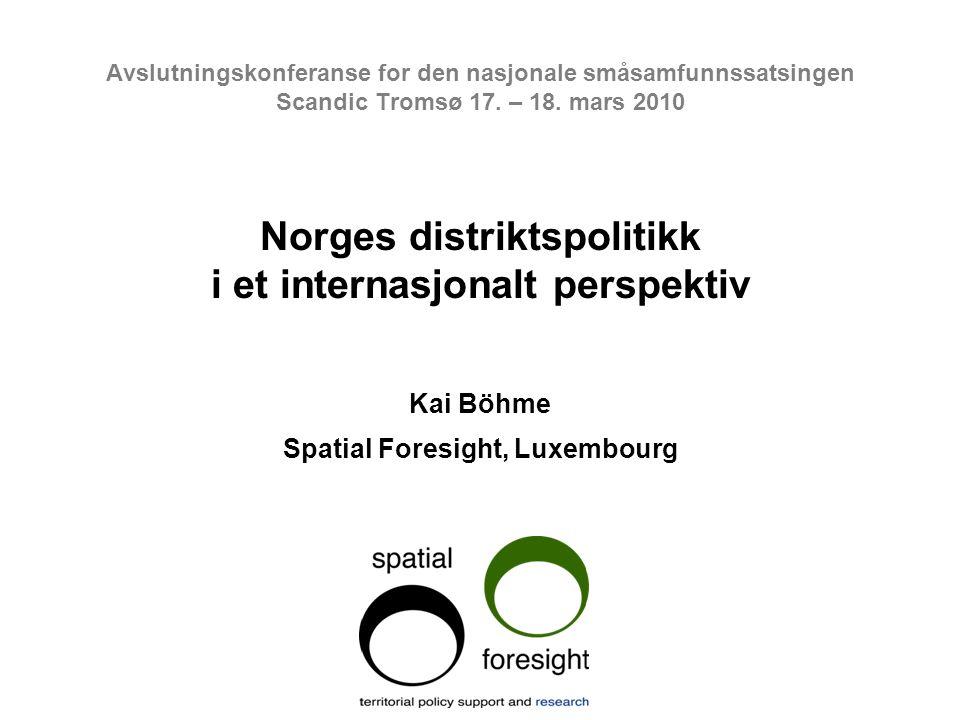 Avslutningskonferanse for den nasjonale småsamfunnssatsingen Scandic Tromsø 17. – 18. mars 2010 Norges distriktspolitikk i et internasjonalt perspekti