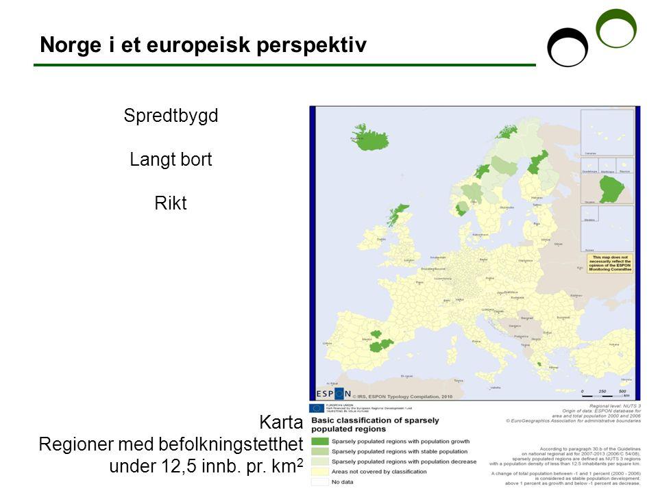 Norge i et europeisk perspektiv Spredtbygd Langt bort Rikt Karta Regioner med befolkningstetthet under 12,5 innb. pr. km 2