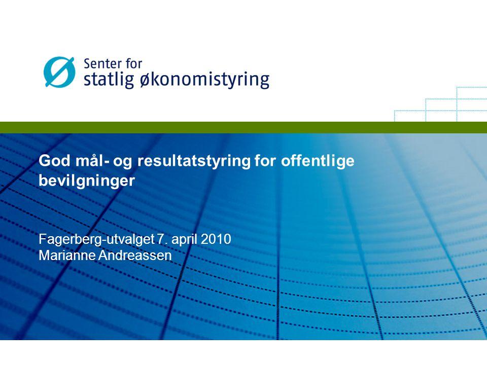 God mål- og resultatstyring for offentlige bevilgninger Fagerberg-utvalget 7. april 2010 Marianne Andreassen
