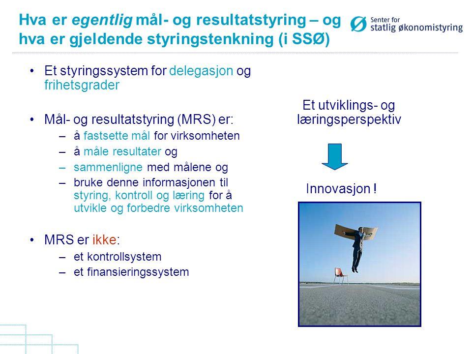 Hva er egentlig mål- og resultatstyring – og hva er gjeldende styringstenkning (i SSØ) Et styringssystem for delegasjon og frihetsgrader Mål- og resul