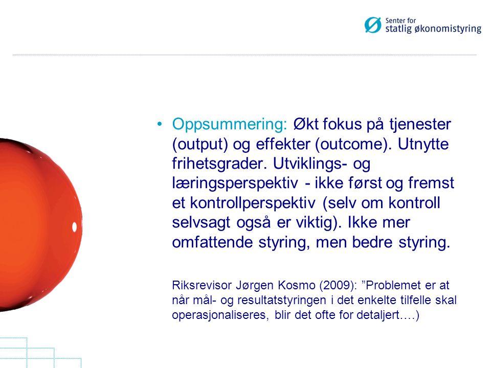 Oppsummering: Økt fokus på tjenester (output) og effekter (outcome). Utnytte frihetsgrader. Utviklings- og læringsperspektiv - ikke først og fremst et