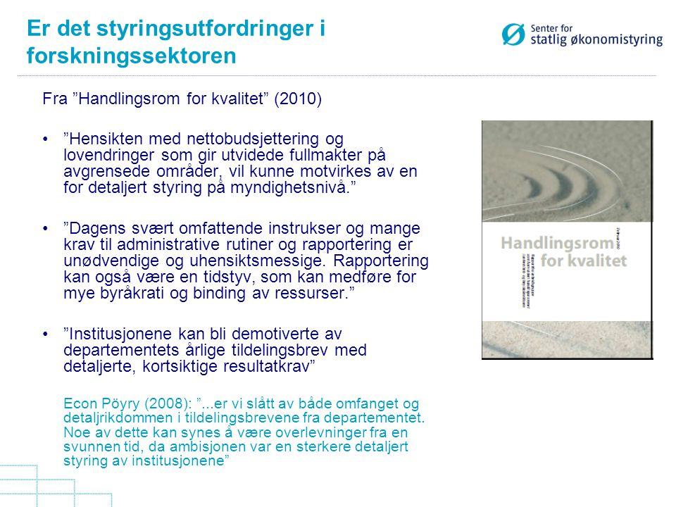 """Er det styringsutfordringer i forskningssektoren Fra """"Handlingsrom for kvalitet"""" (2010) """"Hensikten med nettobudsjettering og lovendringer som gir utvi"""