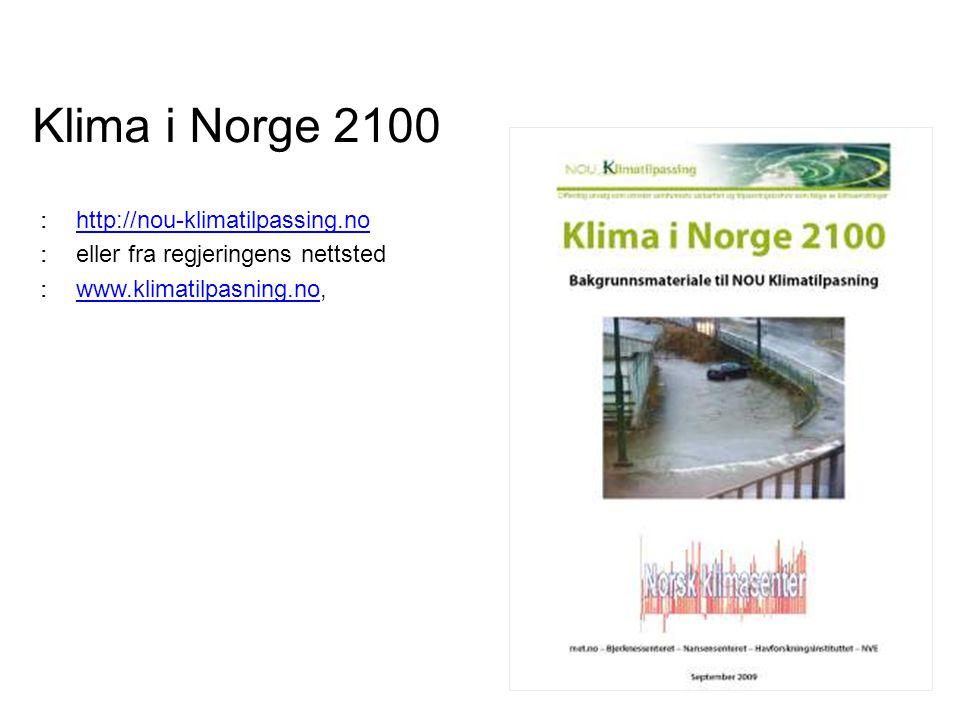 Klima i Norge 2100 : http://nou-klimatilpassing.no http://nou-klimatilpassing.no : eller fra regjeringens nettsted : www.klimatilpasning.no, www.klima