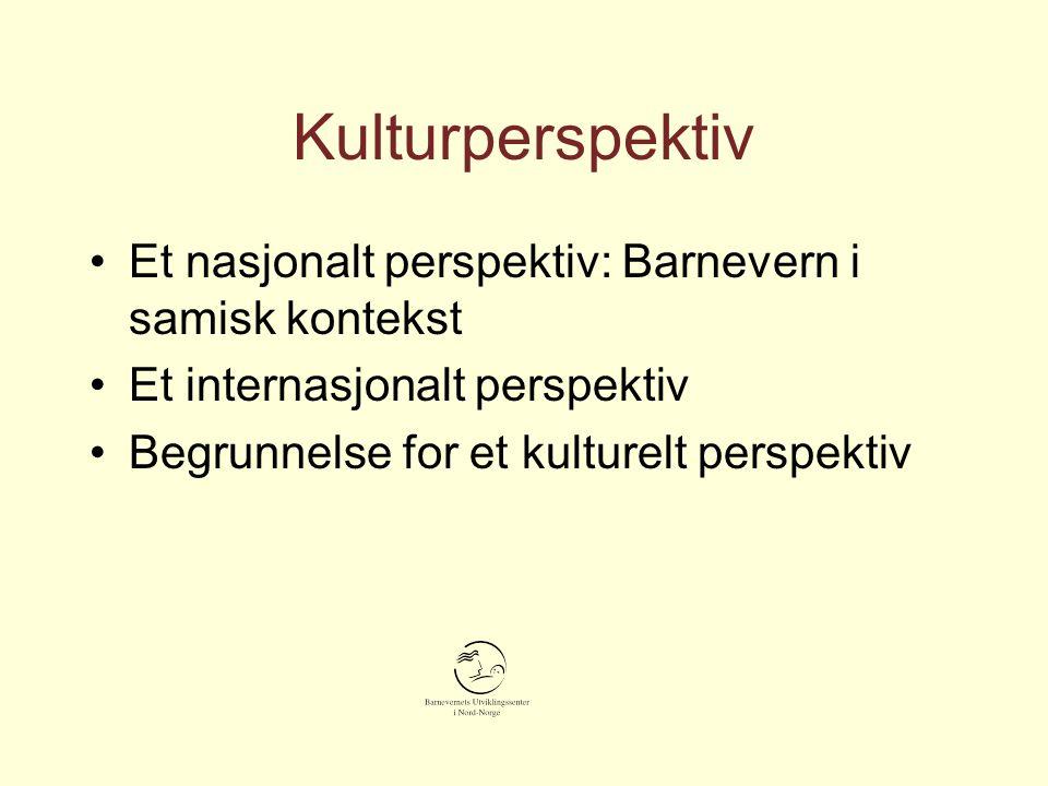 Kulturperspektiv Et nasjonalt perspektiv: Barnevern i samisk kontekst Et internasjonalt perspektiv Begrunnelse for et kulturelt perspektiv