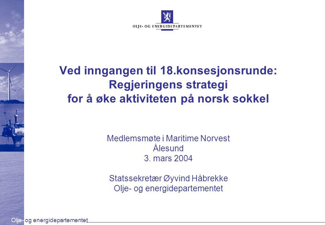 Olje- og energidepartementet Ved inngangen til 18.konsesjonsrunde: Regjeringens strategi for å øke aktiviteten på norsk sokkel Medlemsmøte i Maritime Norvest Ålesund 3.