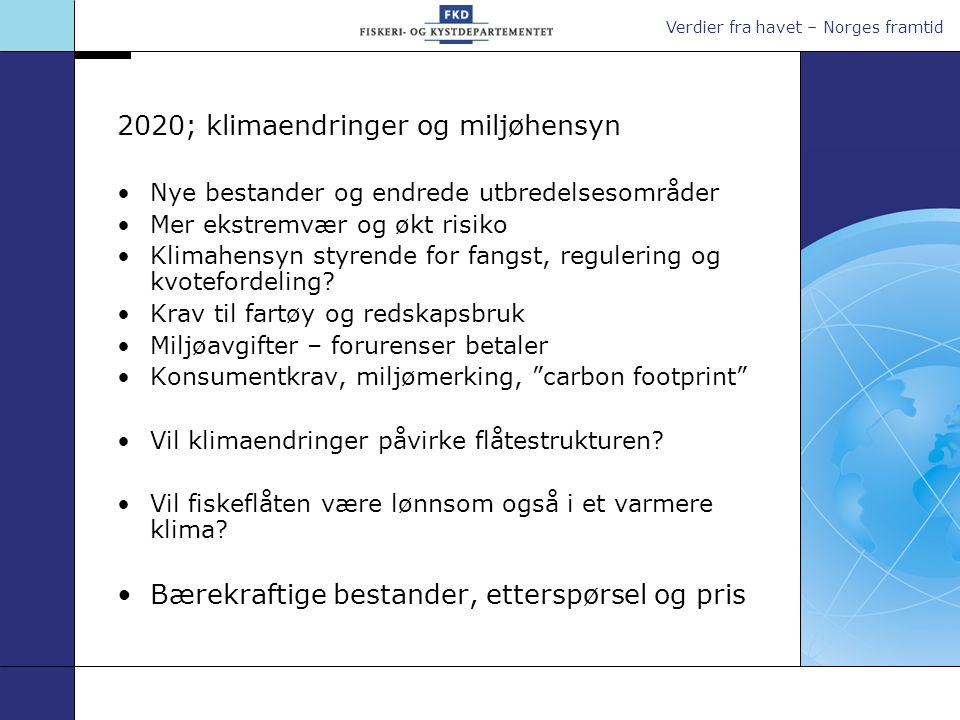 Verdier fra havet – Norges framtid 2020; mer globalisering Produktivitetsvekst og effektivitetskrav Liberalisert regelverk for å møte konkurransen i verdensmarkedet – eller sterkere styring.
