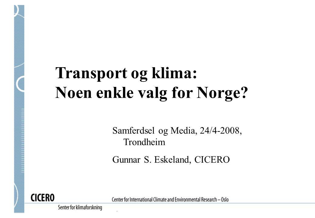 Transport og klima: Noen enkle valg for Norge? Samferdsel og Media, 24/4-2008, Trondheim Gunnar S. Eskeland, CICERO