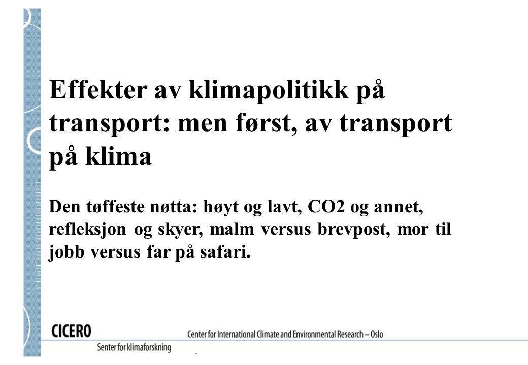Effekter av klimapolitikk på transport: men først, av transport på klima Den tøffeste nøtta: høyt og lavt, CO2 og annet, refleksjon og skyer, malm ver