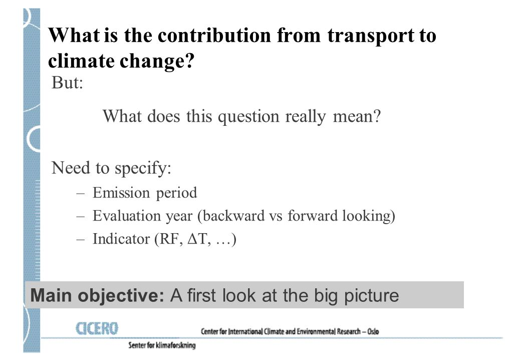What is the contribution from transport to climate change? But: What does this question really mean? Need to specify: –Emission period –Evaluation yea