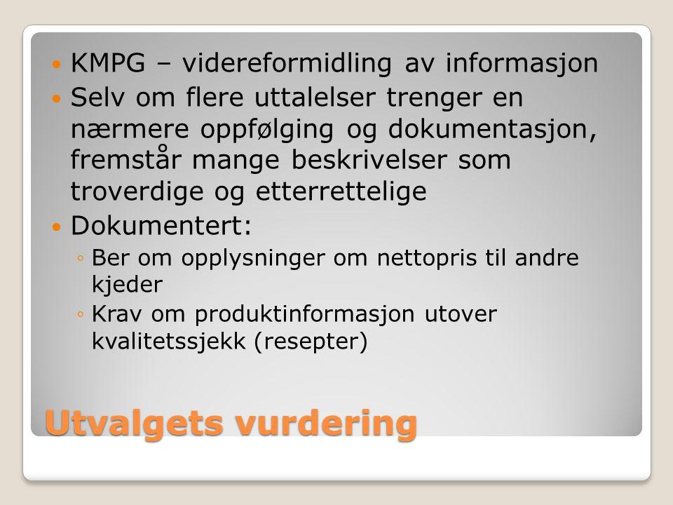 Utvalgets vurdering KMPG – videreformidling av informasjon Selv om flere uttalelser trenger en nærmere oppfølging og dokumentasjon, fremstår mange beskrivelser som troverdige og etterrettelige Dokumentert: ◦Ber om opplysninger om nettopris til andre kjeder ◦Krav om produktinformasjon utover kvalitetssjekk (resepter)