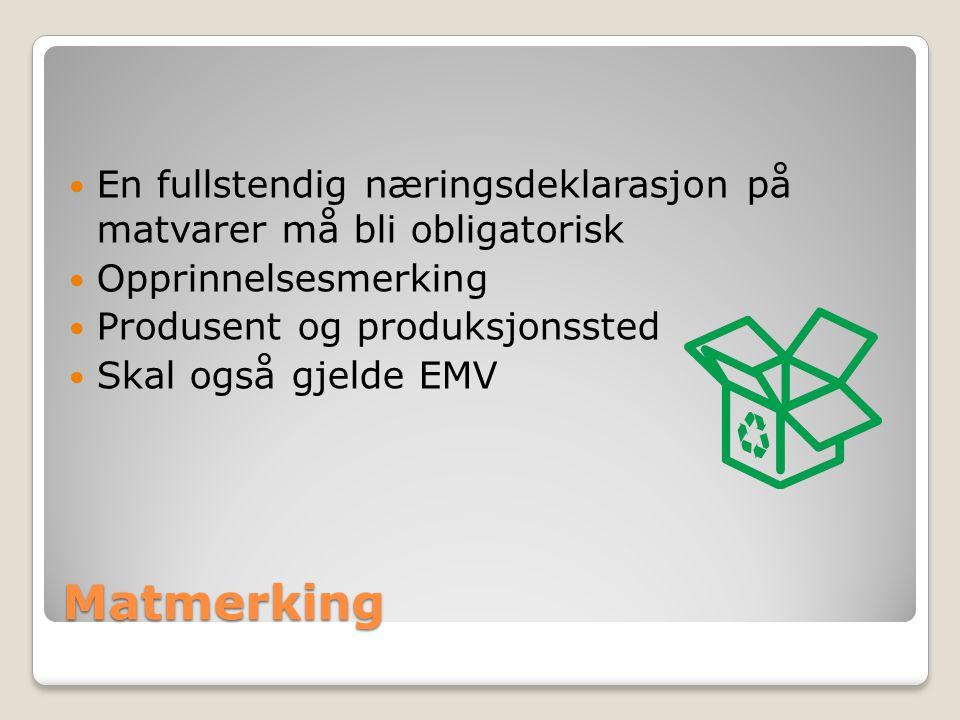 Matmerking En fullstendig næringsdeklarasjon på matvarer må bli obligatorisk Opprinnelsesmerking Produsent og produksjonssted Skal også gjelde EMV