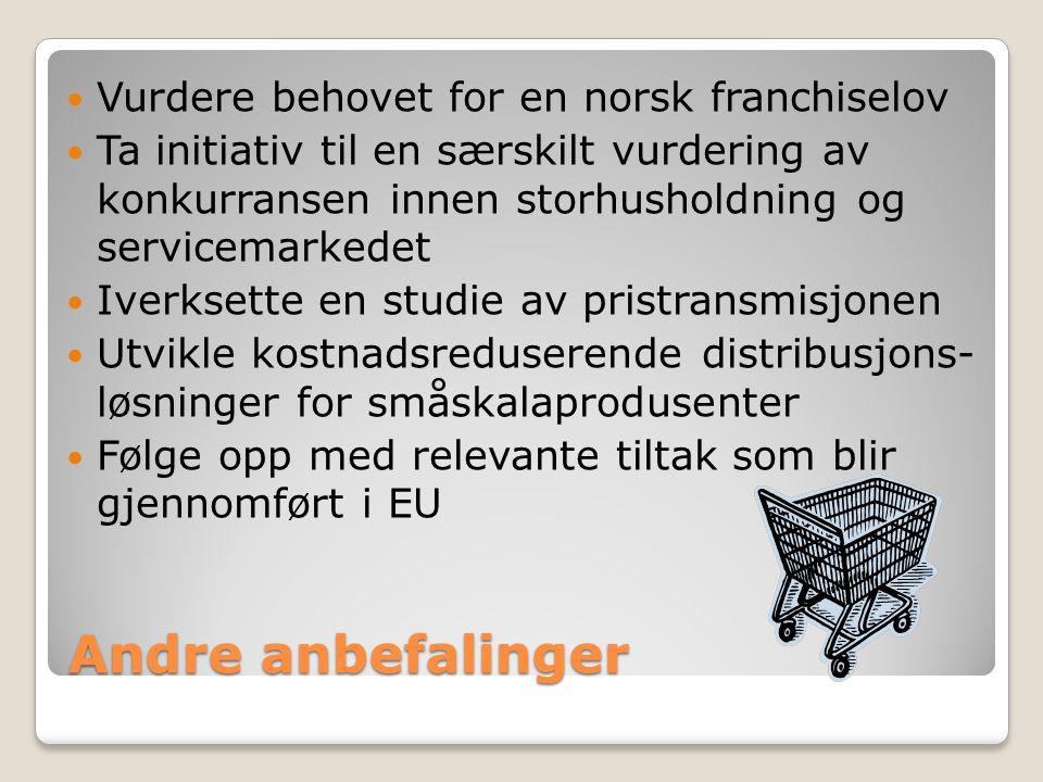 Andre anbefalinger Vurdere behovet for en norsk franchiselov Ta initiativ til en særskilt vurdering av konkurransen innen storhusholdning og servicemarkedet Iverksette en studie av pristransmisjonen Utvikle kostnadsreduserende distribusjons- løsninger for småskalaprodusenter Følge opp med relevante tiltak som blir gjennomført i EU