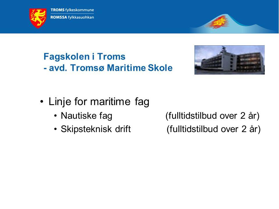 Fagskolen i Troms - avd. Tromsø Maritime Skole Linje for maritime fag Nautiske fag (fulltidstilbud over 2 år) Skipsteknisk drift (fulltidstilbud over