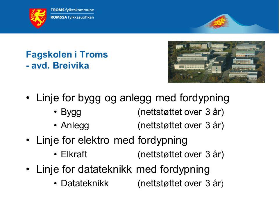 Fagskolen i Troms - avd. Breivika Linje for bygg og anlegg med fordypning Bygg(nettstøttet over 3 år) Anlegg(nettstøttet over 3 år) Linje for elektro