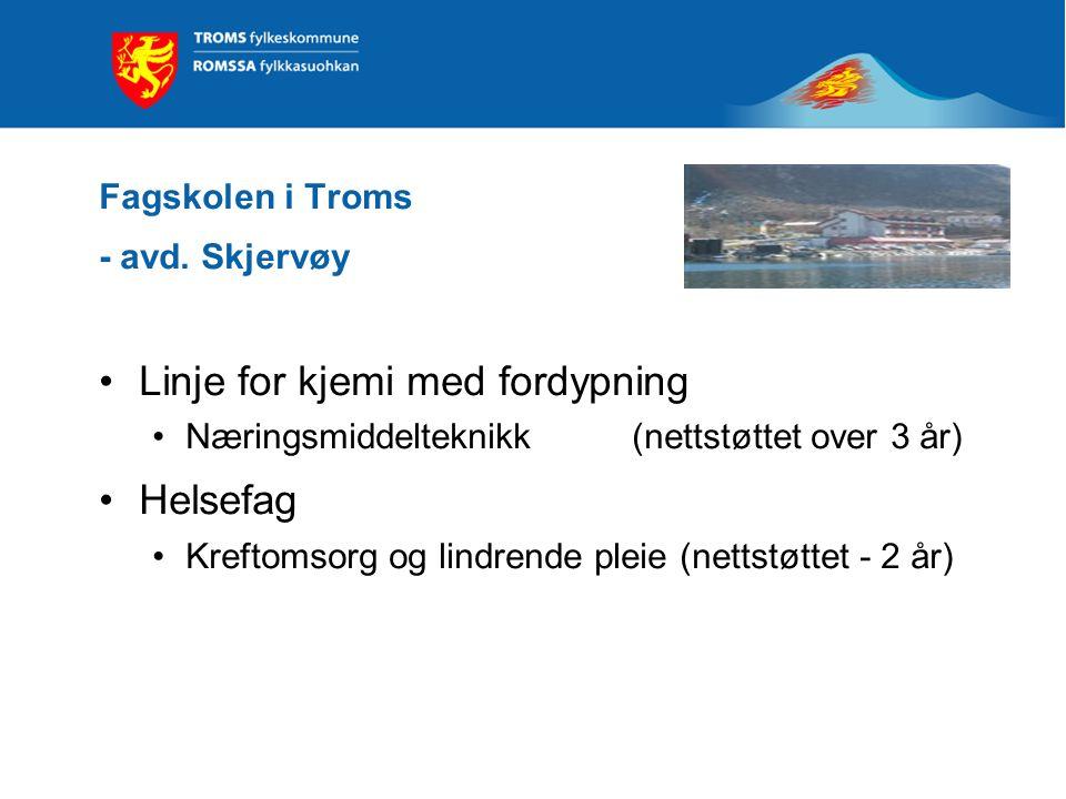 Fagskolen i Troms - avd. Skjervøy Linje for kjemi med fordypning Næringsmiddelteknikk (nettstøttet over 3 år) Helsefag Kreftomsorg og lindrende pleie