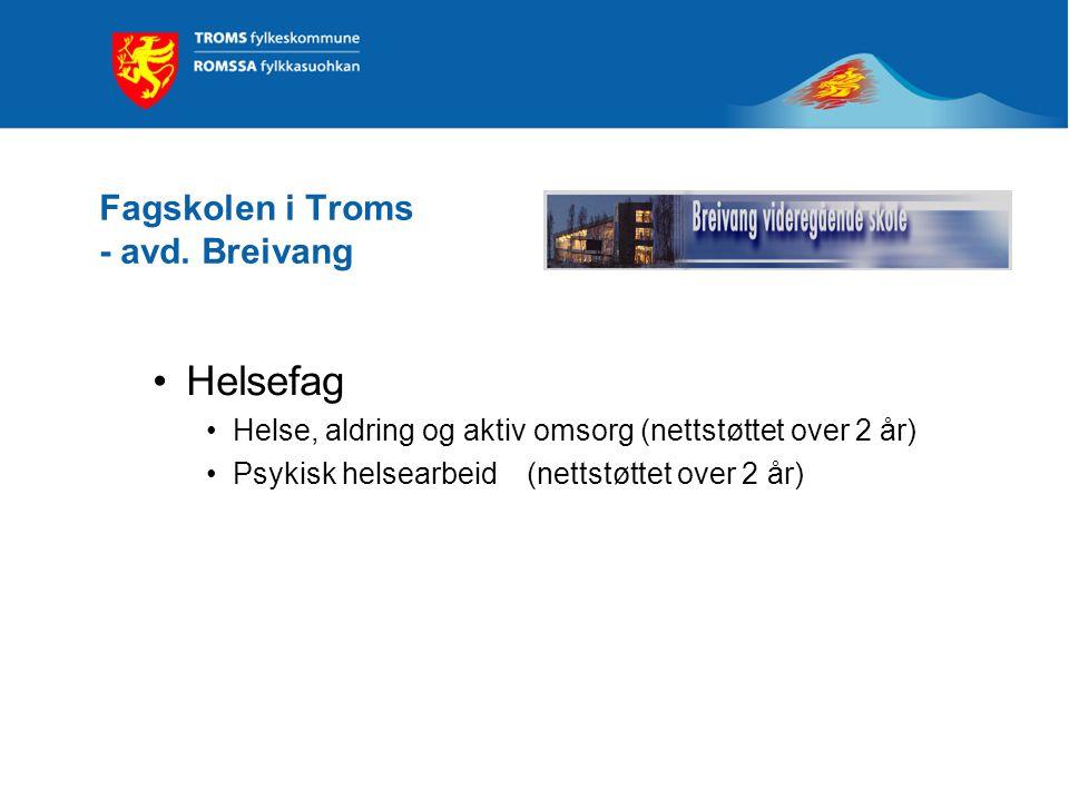 Fagskolen i Troms - avd. Breivang Helsefag Helse, aldring og aktiv omsorg (nettstøttet over 2 år) Psykisk helsearbeid(nettstøttet over 2 år)