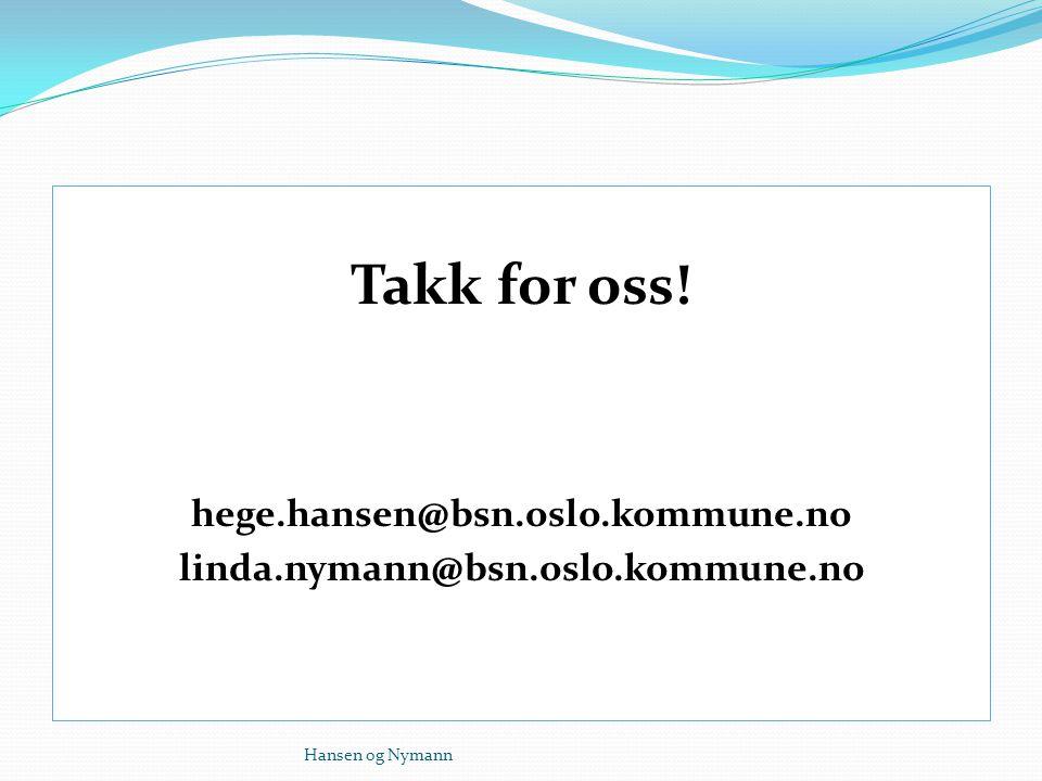 Takk for oss! hege.hansen@bsn.oslo.kommune.no linda.nymann@bsn.oslo.kommune.no Hansen og Nymann