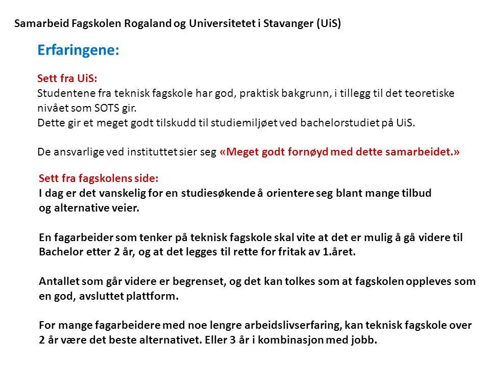 Samarbeid Fagskolen Rogaland og Universitetet i Stavanger (UiS) Erfaringene: Sett fra UiS: Studentene fra teknisk fagskole har god, praktisk bakgrunn, i tillegg til det teoretiske nivået som SOTS gir.