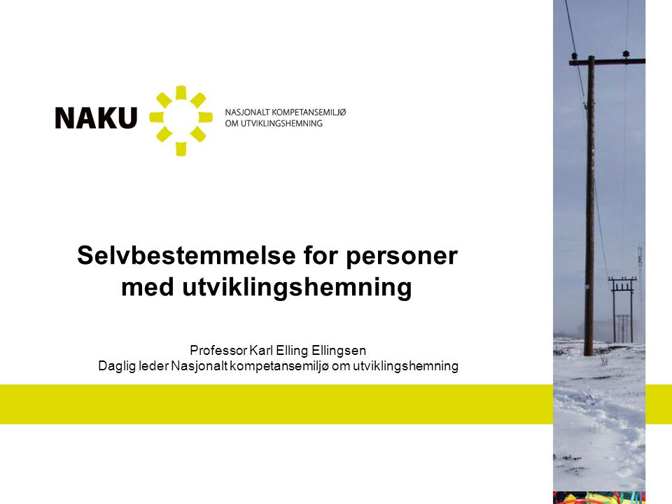 Selvbestemmelse for personer med utviklingshemning Professor Karl Elling Ellingsen Daglig leder Nasjonalt kompetansemiljø om utviklingshemning