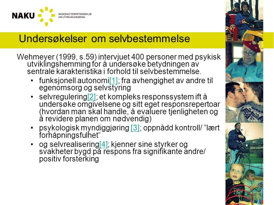 Undersøkelser om selvbestemmelse Wehmeyer (1999, s.59) intervjuet 400 personer med psykisk utviklingshemming for å undersøke betydningen av sentrale k