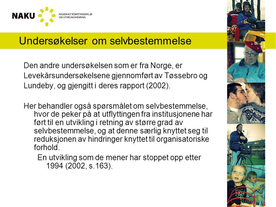 Undersøkelser om selvbestemmelse Den andre undersøkelsen som er fra Norge, er Levekårsundersøkelsene gjennomført av Tøssebro og Lundeby, og gjengitt i