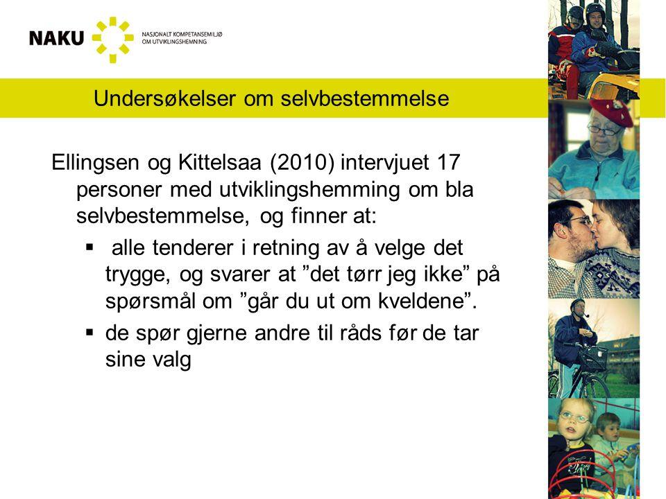 Undersøkelser om selvbestemmelse Ellingsen og Kittelsaa (2010) intervjuet 17 personer med utviklingshemming om bla selvbestemmelse, og finner at:  al