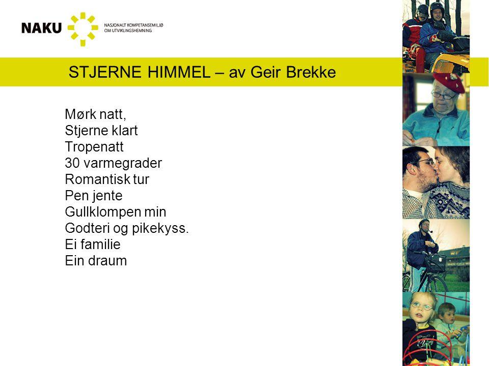 STJERNE HIMMEL – av Geir Brekke Mørk natt, Stjerne klart Tropenatt 30 varmegrader Romantisk tur Pen jente Gullklompen min Godteri og pikekyss. Ei fami