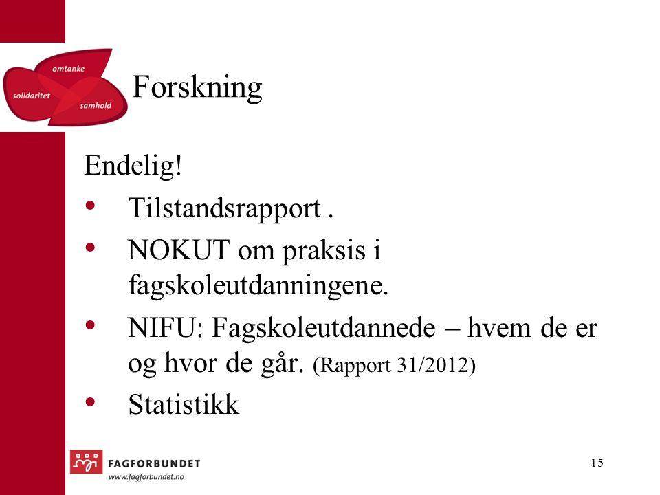 Forskning Endelig! Tilstandsrapport. NOKUT om praksis i fagskoleutdanningene. NIFU: Fagskoleutdannede – hvem de er og hvor de går. (Rapport 31/2012) S