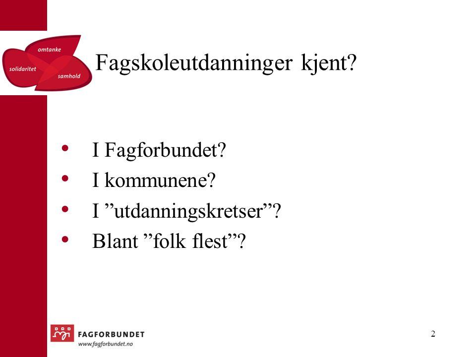 """Fagskoleutdanninger kjent? I Fagforbundet? I kommunene? I """"utdanningskretser""""? Blant """"folk flest""""? 2"""