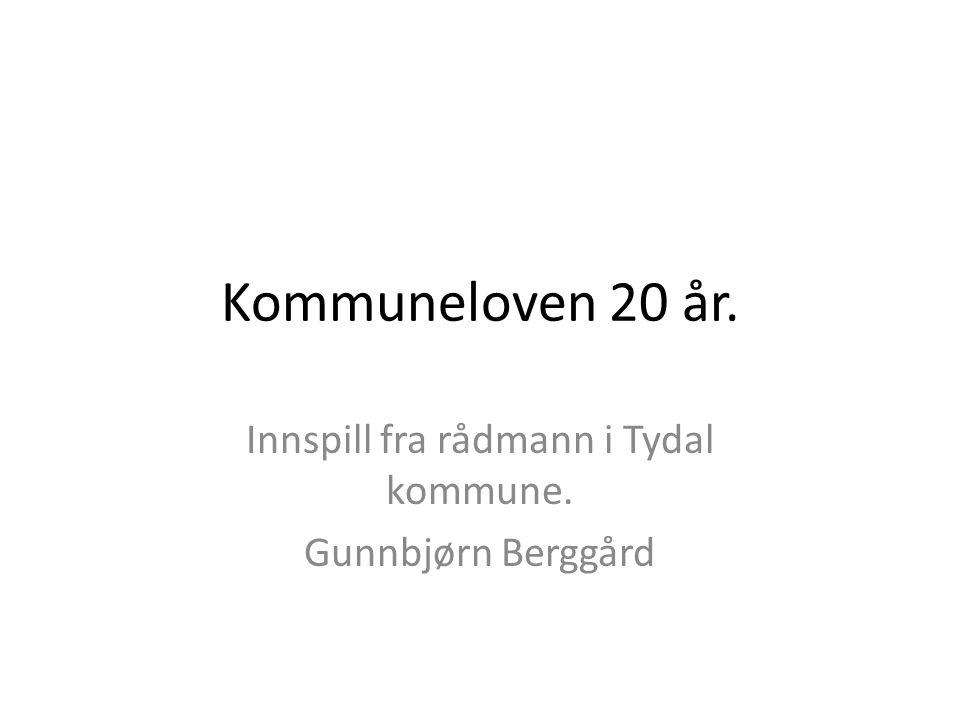 Kommuneloven 20 år. Innspill fra rådmann i Tydal kommune. Gunnbjørn Berggård