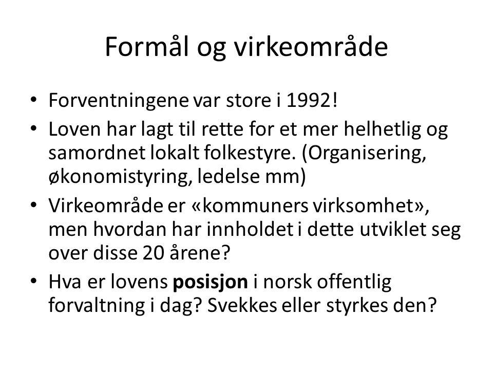 Formål og virkeområde Forventningene var store i 1992! Loven har lagt til rette for et mer helhetlig og samordnet lokalt folkestyre. (Organisering, øk