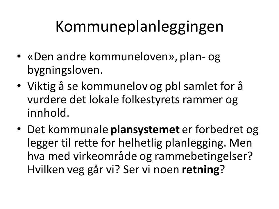 Kommuneplanleggingen «Den andre kommuneloven», plan- og bygningsloven. Viktig å se kommunelov og pbl samlet for å vurdere det lokale folkestyrets ramm